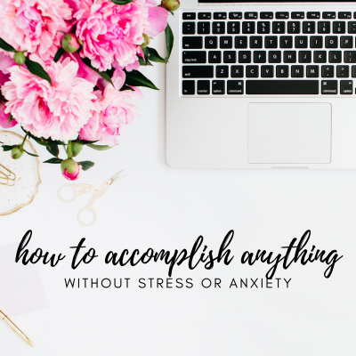 #3: How to Accomplish Anything Without Stress or Anxiety