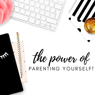 #6: The Power of Parenting Yourself