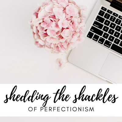 #13: Shedding the Shackles of Perfectionism