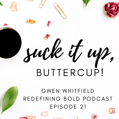 #21: Suck it up, Buttercup! or Overcoming Resistance