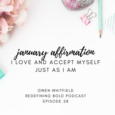 #28: January Affirmation Meditation – I Love and Accept Myself Just as I Am
