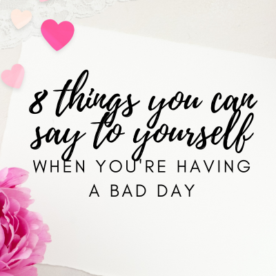 #33: 8 Things You Can Say to Yourself When You're Having a Bad Day