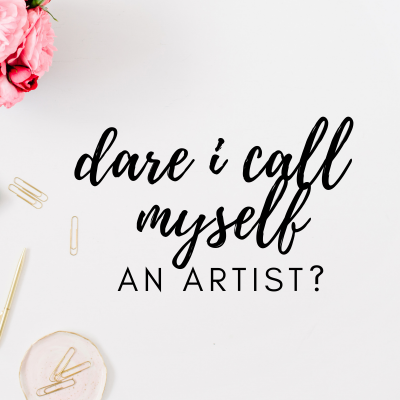 #38: Do I dare to call myself an artist? On listening to your thoughts, believing in yourself and following your heart.