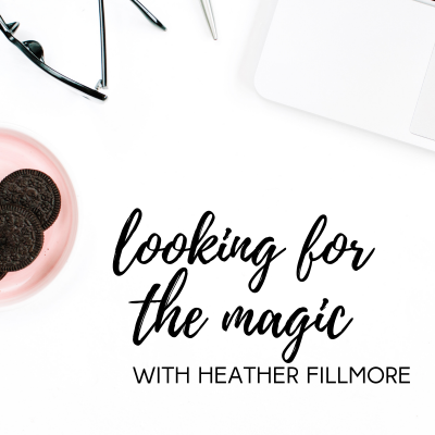 #39: Looking for the Magic with Heather Fillmore