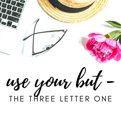 #41: Use Your But – the three letter one!